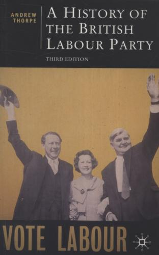 A History of the British Labour Party (1991)<br /><a href='http://humanities.exeter.ac.uk/staff/thorpe'>Andrew Thorpe</a>