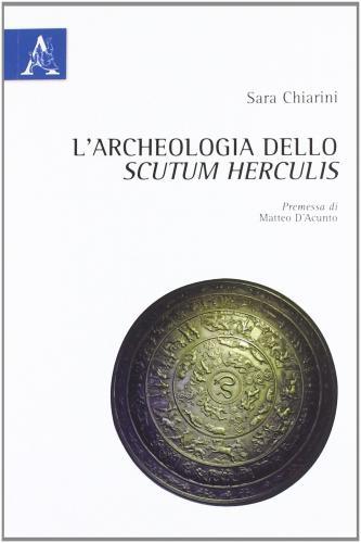 L'archeologia dello Scutum Herculis (2012)<br /><a href='http://humanities.exeter.ac.uk/staff/chiarini'>Sara Chiarini</a>