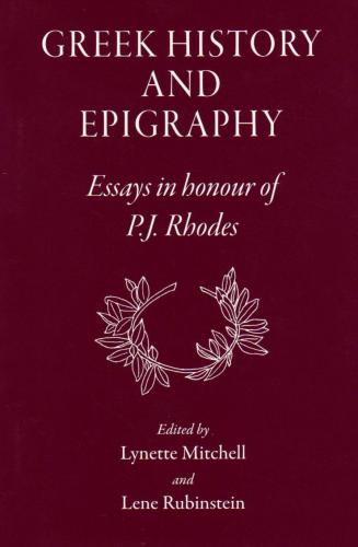 Greek History and Epigraphy: Essays in Honour of P.J. Rhodes (2008)<br /><a href='http://humanities.exeter.ac.uk/staff/l_mitchell'>Lynette Mitchell</a>