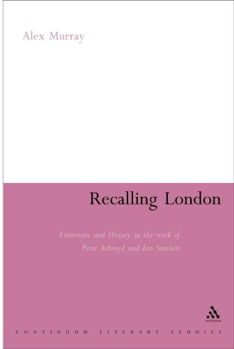 Recalling London: Literature and History in the Work of Peter Ackroyd and Iain Sinclair (2007)<br /><a href='http://humanities.exeter.ac.uk/staff/murray'>Alex Murray</a>