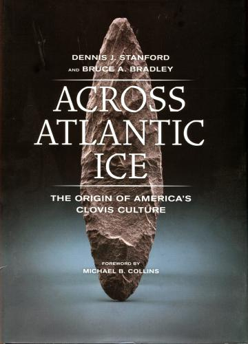 Across Atlantic Ice: The Origin of America's Clovis Culture (2012)<br /><a href='http://anthropology.si.edu/staff/Stanford/Stanford.html'>Dennis Stanford</a> and <a href='http://humanities.exeter.ac.uk/archaeology/staff/bradley/'>Bruce Bradley </a>