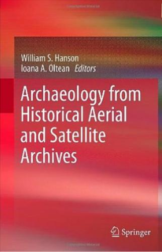 Archaeology from Historical Aerial and Satellite Archives (2012)<br />William S. Hanson and <a href='http://humanities.exeter.ac.uk/archaeology/staff/oltean/'>Ioana A. Oltean</a> (eds.)