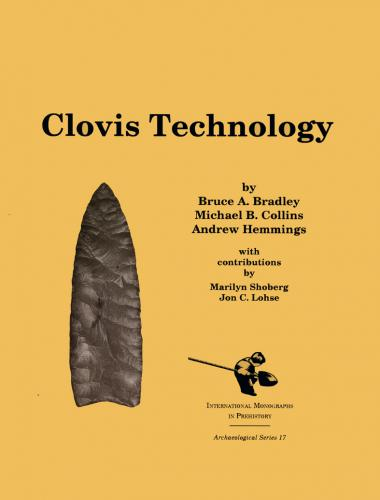 Clovis Technology (2010)<br /><a href='https://humanities.exeter.ac.uk/archaeology/staff/bradley/'>Bruce Bradley</a>, Michael Collins and Andrew Hemmings