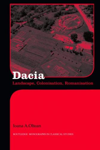 Dacia: Landscape, Colonization and Romanization (2007)<br /><a href='http://humanities.exeter.ac.uk/staff/oltean'>Ioana Oltean</a>