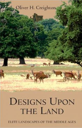 Designs upon the Land: Elite Landscapes of the Middle Ages (2013)<br /><a href='http://humanities.exeter.ac.uk/staff/creighton'>Oliver Creighton</a>