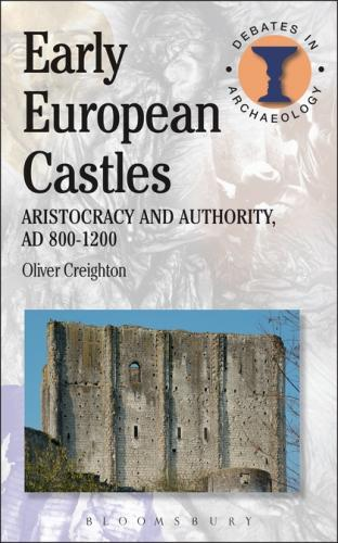Early European Castles: Aristocracy and Authority, AD 800-1200 (2012)<br /><a href='http://humanities.exeter.ac.uk/staff/creighton'>Oliver Creighton</a>