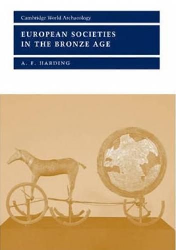 European Societies in the Bronze Age (2000)<br /><a href='http://humanities.exeter.ac.uk/staff/harding'>Anthony Harding</a>