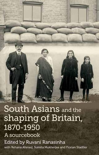 South Asians and the Shaping of Britain, 1870-1950: A Sourcebook (2012)<br />Ranasinha, Ruvani with Rehana Ahmed, Sumita Mukherjee and <a href='https://humanities.exeter.ac.uk/english/staff/stadtler/'>Florian Stadtler</a>, eds.