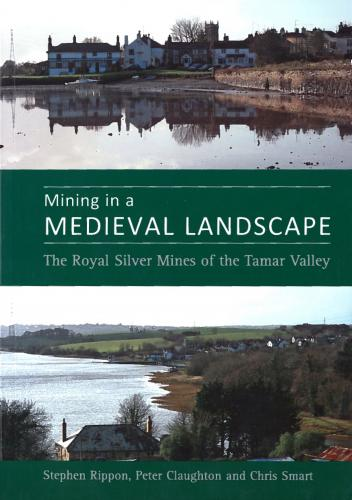Mining in a Medieval Landscape: The Royal Silver Mines of the Tamar Valley (2009)<br /><a href='https://humanities.exeter.ac.uk/archaeology/staff/rippon/'>Stephen Rippon</a>, Peter Claughton and <a href='http://humanities.exeter.ac.uk/archaeology/staff/smart/'>Chris Smart</a>