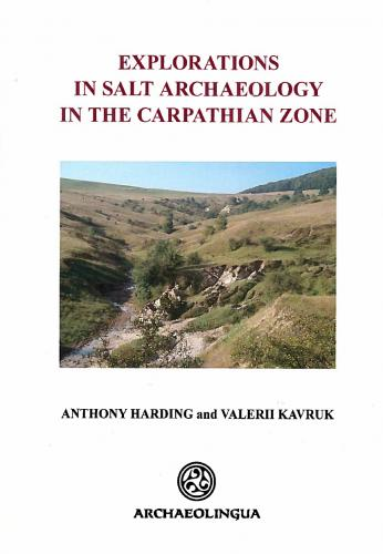 Explorations in Salt Archaeology in the Carpathian Zone (2013)<br /><a href='https://humanities.exeter.ac.uk/archaeology/staff/harding/'>Anthony Harding</a> and Valerii Kavruk