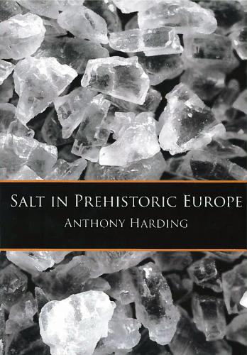 Salt in Prehistoric Europe (2013)<br /><a href='http://humanities.exeter.ac.uk/staff/harding'>Anthony Harding</a>