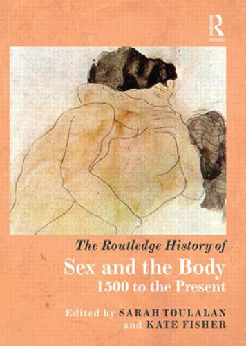 The Routledge History of Sex and the Body, 1500 to the Present (2013)<br />Edited by <a href='http://humanities.exeter.ac.uk/history/staff/toulalan/'>Sarah Toulalan</a> and <a href='http://humanities.exeter.ac.uk/history/staff/fisher/'>Kate Fisher</a>