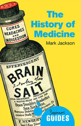The History of Medicine: A Beginner's Guide (2014)<br /><a href='http://humanities.exeter.ac.uk/staff/jackson'>Mark Jackson</a>