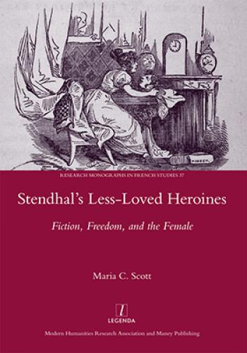 Stendhal's Less-Loved Heroines (2013)<br /><a href='http://humanities.exeter.ac.uk/staff/scott'>Maria Scott</a>