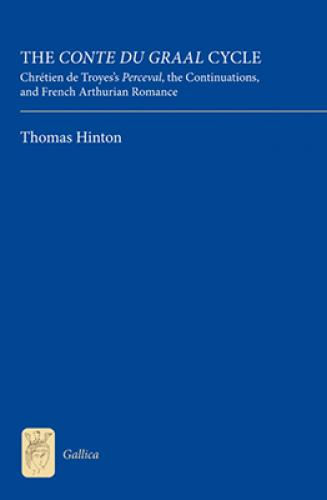 The Conte du Graal Cycle: Chrétien de Troyes's Perceval, the Continuations, and French Arthurian Romance (2012)<br /><a href='http://humanities.exeter.ac.uk/staff/hinton'>Thomas Hinton</a>