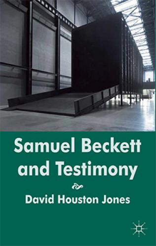 Samuel Beckett and Testimony (2011)<br /><a href='http://humanities.exeter.ac.uk/staff/dhjones'>David Houston Jones</a>