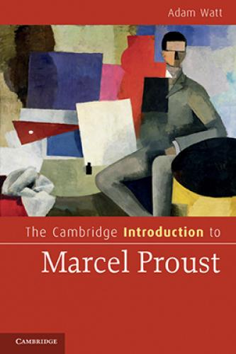 The Cambridge Introduction to Marcel Proust (2011)<br /><a href='http://humanities.exeter.ac.uk/staff/watt'>Adam Watt</a>