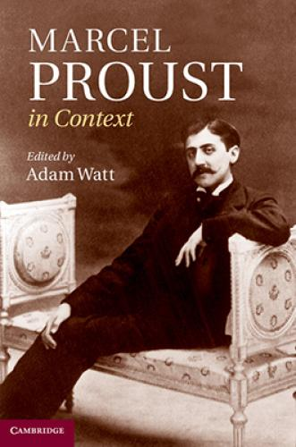 Marcel Proust in Context (2013)<br /><a href='http://humanities.exeter.ac.uk/modernlanguages/staff/watt/'>Adam Watt</a> (ed.)