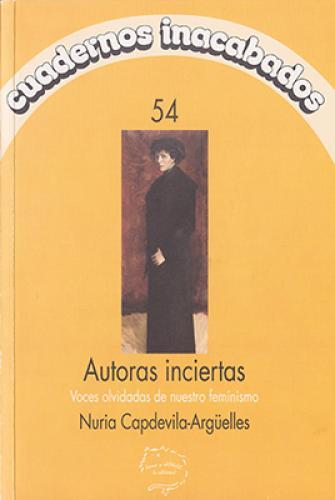 Autoras inciertas. Voces olvidadas de nuestro feminismo (2008)<br /><a href='http://humanities.exeter.ac.uk/staff/capdevila-arguelles'>Nuria Capdevila-Argüelles</a>