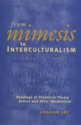 From Mimesis to Interculturalism: readings in theatrical theory before and after 'modernism' (1999)<br /><a href='http://humanities.exeter.ac.uk/staff/ley'>Graham Ley</a>