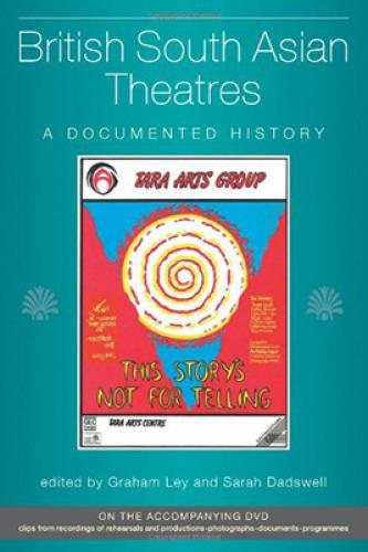 British South Asian Theatres: A Documented History (2012)<br /><a href='http://humanities.exeter.ac.uk/drama/staff/ley/'>Graham Ley</a>, <a href='http://humanities.exeter.ac.uk/drama/staff/dadswell/'>Sarah Dadwell</a> (eds.)