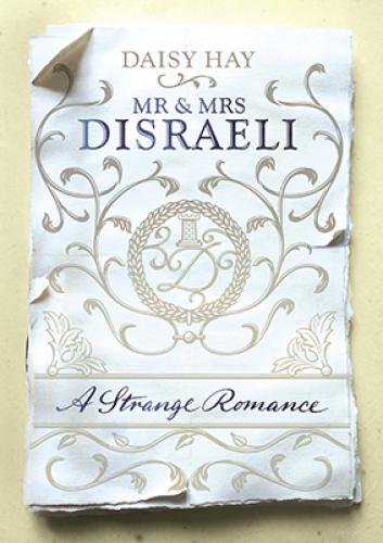 Mr and Mrs Disraeli: A Strange Romance (2015)<br /><a href='http://humanities.exeter.ac.uk/staff/hay'>Daisy Hay</a>