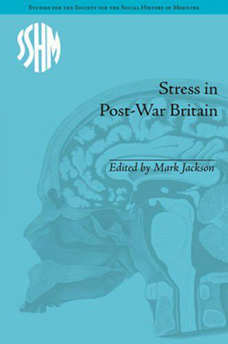 Stress in Post-War Britain (2015)<br /><a href='http://humanities.exeter.ac.uk/history/staff/jackson/'>Jackson, Mark</a> (ed.)