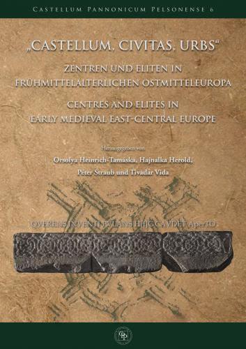 Castellum, civitas, urbs: Centres and Elites in Early Medieval East-Central Europe (2015)<br />Orsolya Heinrich-Tam&aacute;ska,&nbsp;<a href='http://humanities.exeter.ac.uk/archaeology/staff/herold/'>Hajnalka Herold</a>,&nbsp;P&eacute;ter Straub and Tivadar Vida (eds.)