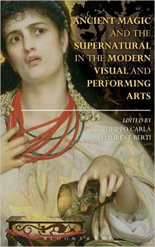 Ancient Magic and the Supernatural in the Modern Visual and Performing Arts (2015)<br />Filippo Carl&agrave; and Irene Berti