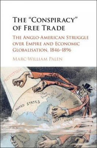 The 'Conspiracy' of Free Trade (2016)<br /><a href='http://humanities.exeter.ac.uk/staff/palen'>Marc-William Palen</a>