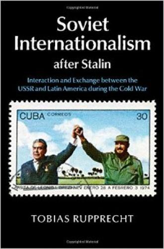 Soviet Internationalism after Stalin (2015)<br /><a href='http://humanities.exeter.ac.uk/staff/rupprecht'>Tobias Rupprecht</a>