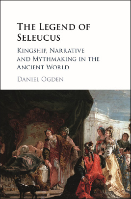 The Legend of Seleucus: Kingship, Narrative and Mythmaking in the Ancient World (2017)<br /><a href='http://humanities.exeter.ac.uk/staff/ogden'>Daniel Ogden</a>