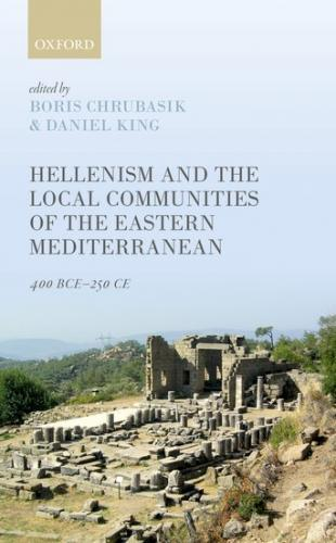 Hellenism and the Local Communities of the Eastern Mediterranean (2017)<br /><a href='http://humanities.exeter.ac.uk/staff/king'>Daniel King</a>