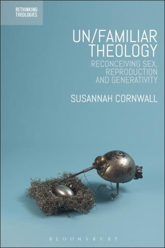 Un/familiar Theology: Reconceiving Sex, Reproduction and Generativity (2017)<br /><a href='http://humanities.exeter.ac.uk/staff/cornwall'>Susannah Cornwall</a>