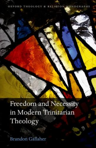 Freedom and Necessity in Modern Trinitarian Theology (2016)<br /><a href='http://humanities.exeter.ac.uk/staff/gallaher'>Brandon Gallaher</a>