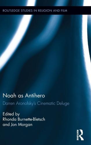 Noah as Antihero: Darren Aronofsky's Cinematic Deluge (2017)<br />Rhonda Burnette-Bletsch and <a href='/theology/staff/jmorgan/'>Jon Morgan</a>