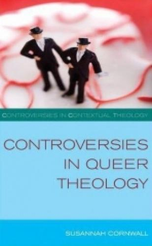 Controversies in Queer Theology (2011)<br /><a href='http://humanities.exeter.ac.uk/staff/cornwall'>Susannah Cornwall</a>
