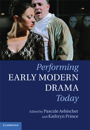 Performing Early Modern Drama Today (2012)<br />Edited by <a href='/english/staff/aebischer'>Dr Pascale Aebischer</a> and Kathryn Price