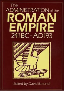 The Administration of the Roman Empire 241BC-AD193 (1983)<br /><a href='/classics/staff/braund/'>David Braund</a> (Ed.)