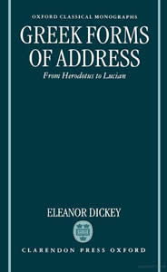 Greek Forms of Address (1996)<br /><a href='http://humanities.exeter.ac.uk/staff/dickey'>Eleanor Dickey</a>