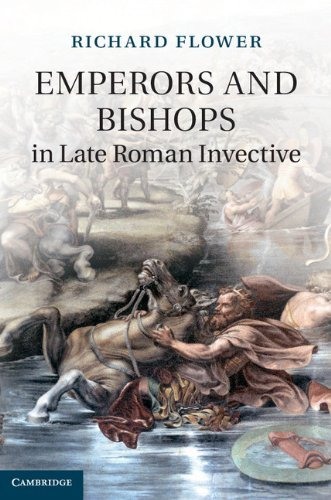Emperors and Bishops in Late Roman Invective (2013)<br /><a href='http://humanities.exeter.ac.uk/staff/flower'>Richard Flower</a>