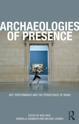 Archaeologies of Presence: Acting, Performing, Being (2012)<br /><a href='/english/staff/giannachi'>Professor Gabriella Giannachi</a>, <a href='/english/staff/kaye/'>Professor Nick Kaye</a>, Michael Shanks (eds)