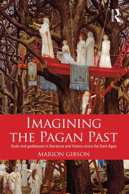 Imagining the Pagan Past: Gods and Goddesses in Literature and History since the Dark Ages (2013)<br /><a href='http://humanities.exeter.ac.uk/staff/gibson'>Marion Gibson</a>