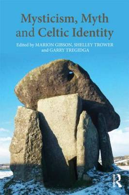 Mysticism, Myth and Celtic Identity (2012)<br />Edited by <a href='/english/staff/gibson'>Marion Gibson</a>, Shelley Trower, <a href='/history/staff/tregidga/'>Garry Tregidga</a>