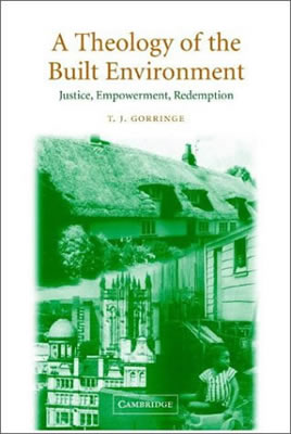 A Theology of the Built Environment (2002)<br /><a href='http://humanities.exeter.ac.uk/staff/gorringe'>Tim Gorringe</a>