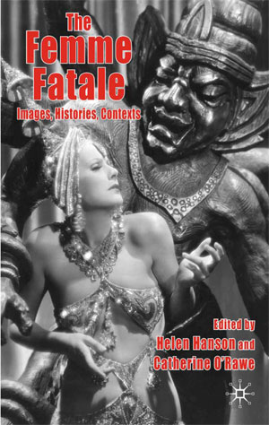 The Femme Fatale: Images, Histories, Contexts (2010)<br />Edited by <a href='/english/staff/hanson/'>Dr Helen Hanson</a> and Catherine O'Rawe
