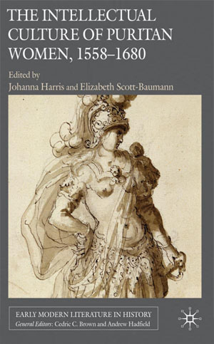 The Intellectual Culture of Puritan Women (2010)<br />Edited by <a href='/english/staff/jharris/'>Johanna Harris</a> and Elizabeth Scott-Bauman