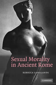 Sexual Morality in Ancient Rome (2009)<br /><a href='http://humanities.exeter.ac.uk/staff/langlands'>Rebecca Langlands</a>
