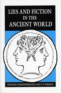 Lies and Fiction in the Ancient World (1993)<br />edited by <a href='/classics/staff/gill/'>Christopher Gill</a> and <a href='/classics/staff/wiseman/'>T.P. Wiseman</a>