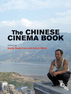The Chinese Cinema Book (2011)<br /><a href='/english/staff/lim'>Dr Song Hwee Lim</a> and Julian Ward (eds)